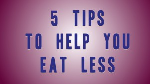 5 Tips to eat less