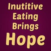 Intuitive Eating Brings Hope!