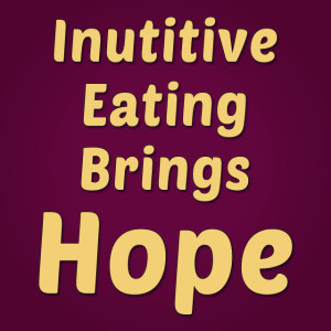 Intuitive Eating Brings Hope